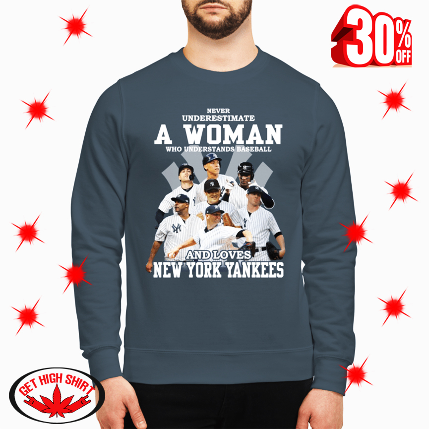 Never Underestimate A Woman Who Understands Baseball And Loves New York Yankees sweatshirt
