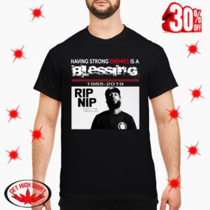 Nipsey Hussle Having Strong Enemies Is A Blessing shirt