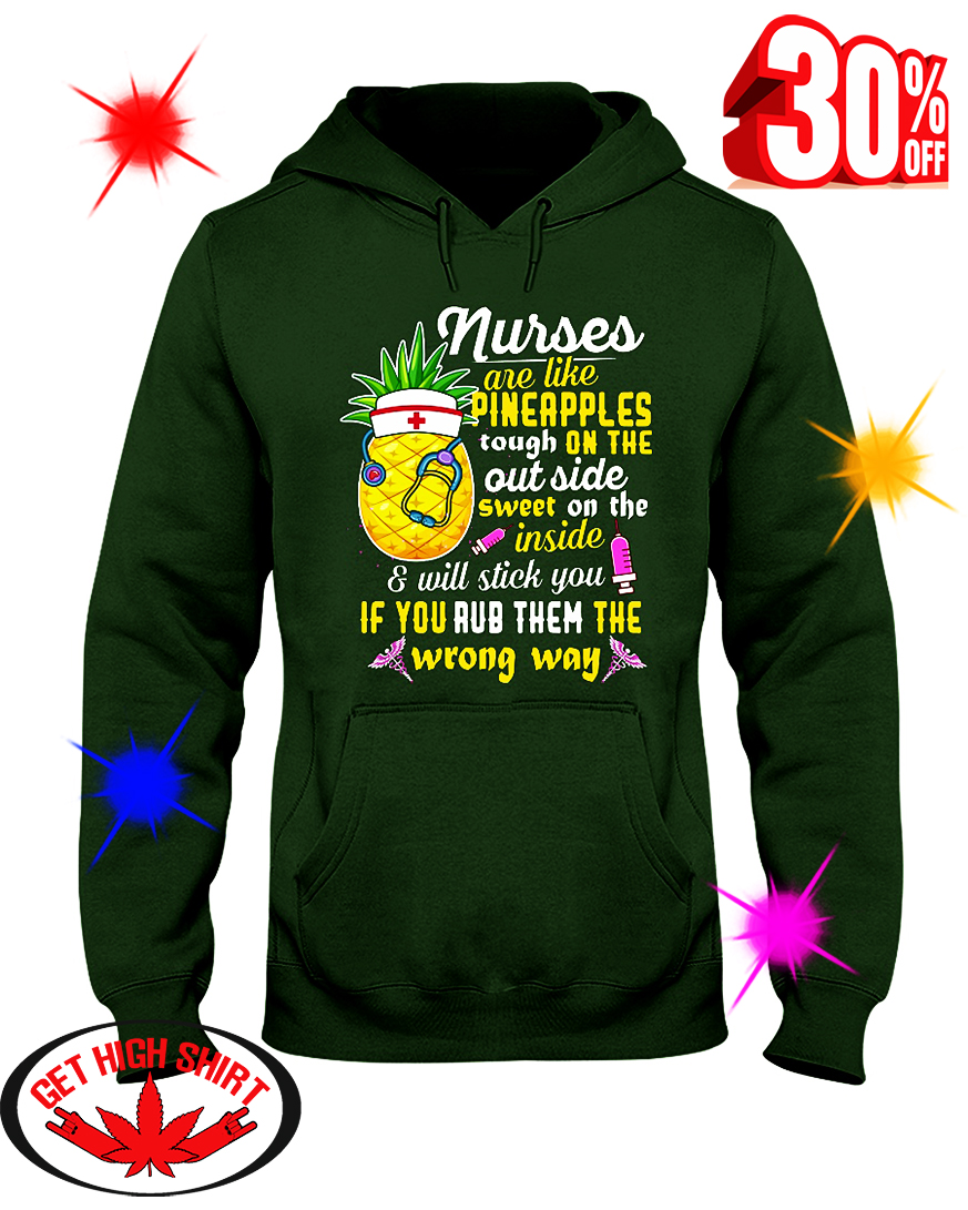 Nurses Are Like Pineapples Tough On The Out Side Sweet On The Inside hooded sweatshirt