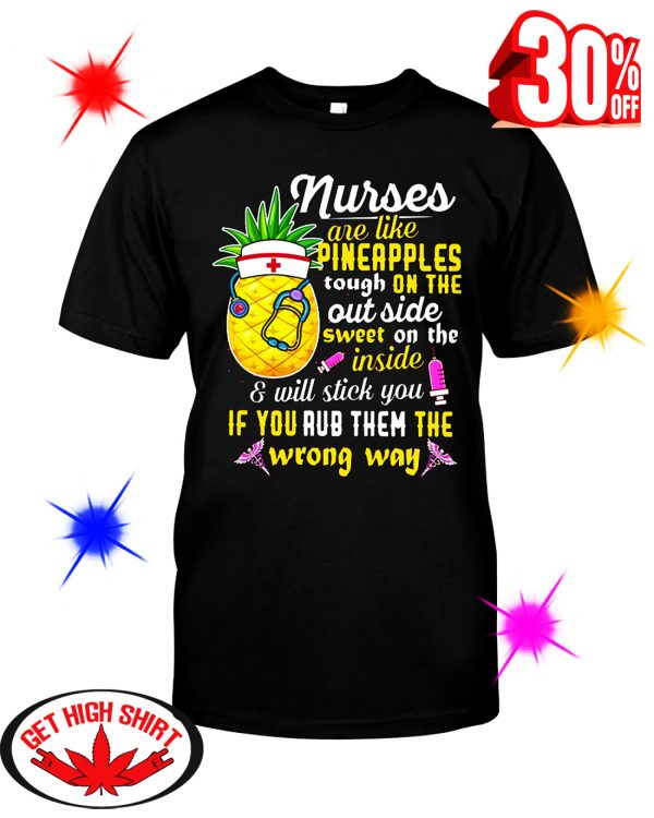 Nurses Are Like Pineapples Tough On The Out Side Sweet On The Inside shirt