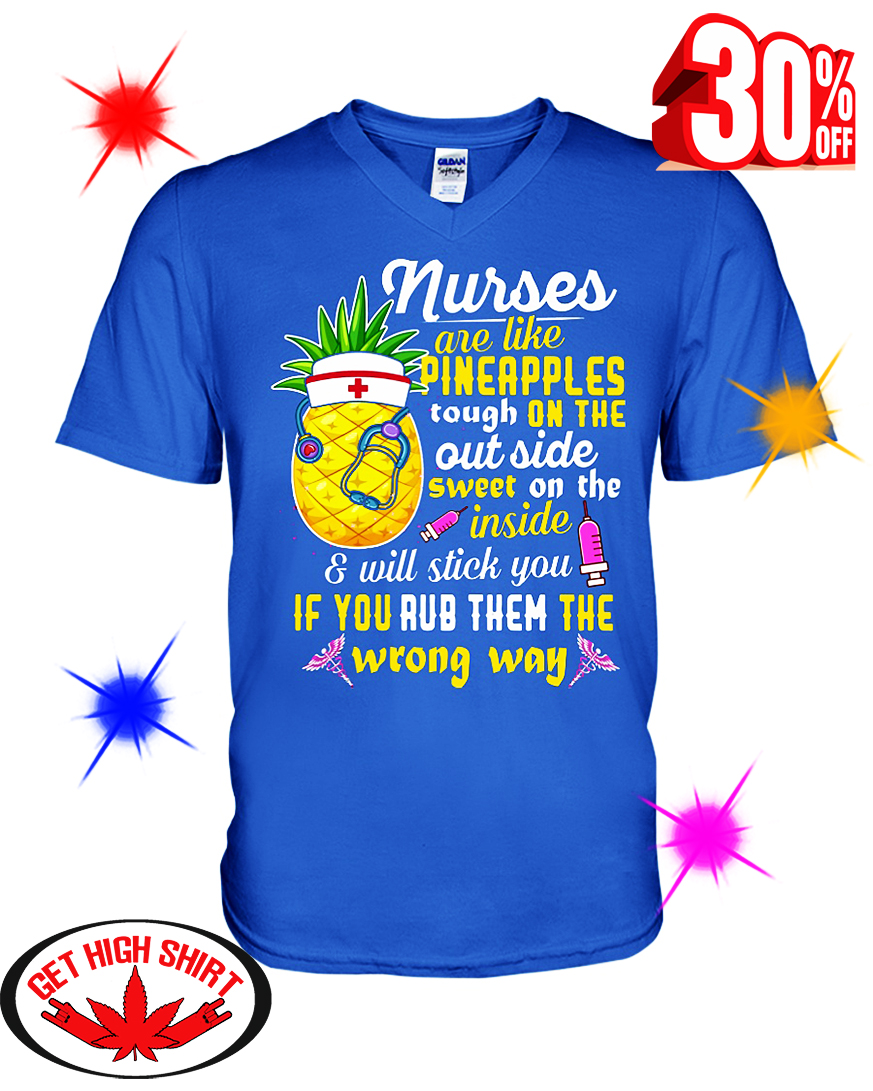 Nurses Are Like Pineapples Tough On The Out Side Sweet On The Inside v-neck