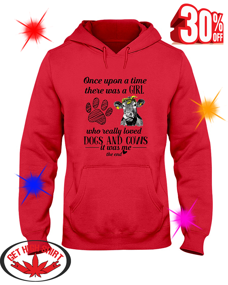 Once Upon A Time There Was A Girl Who Really Loved Dogs and Cows It Was Me The End hooded sweatshirt
