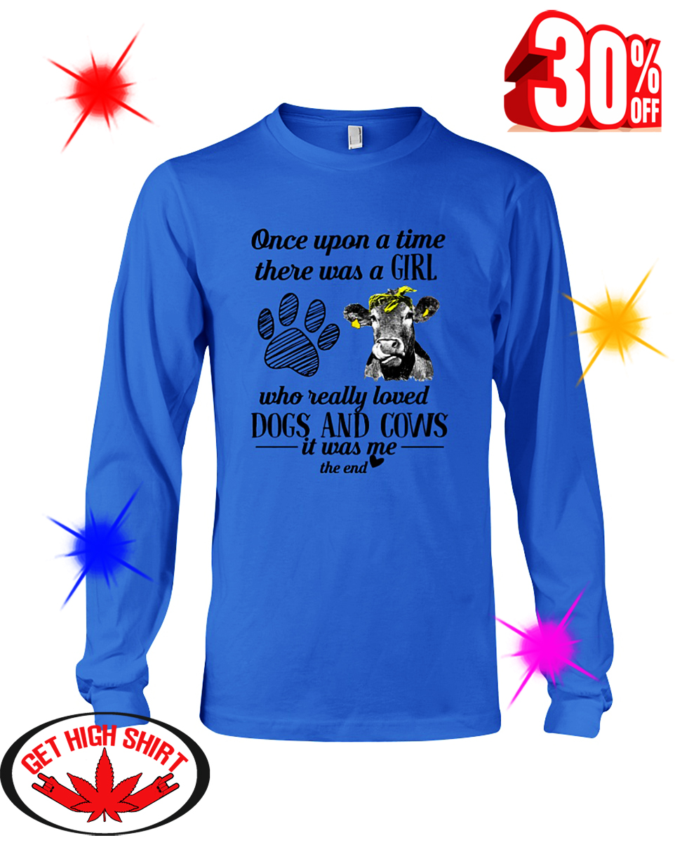 Once Upon A Time There Was A Girl Who Really Loved Dogs and Cows It Was Me The End long sleeve tee
