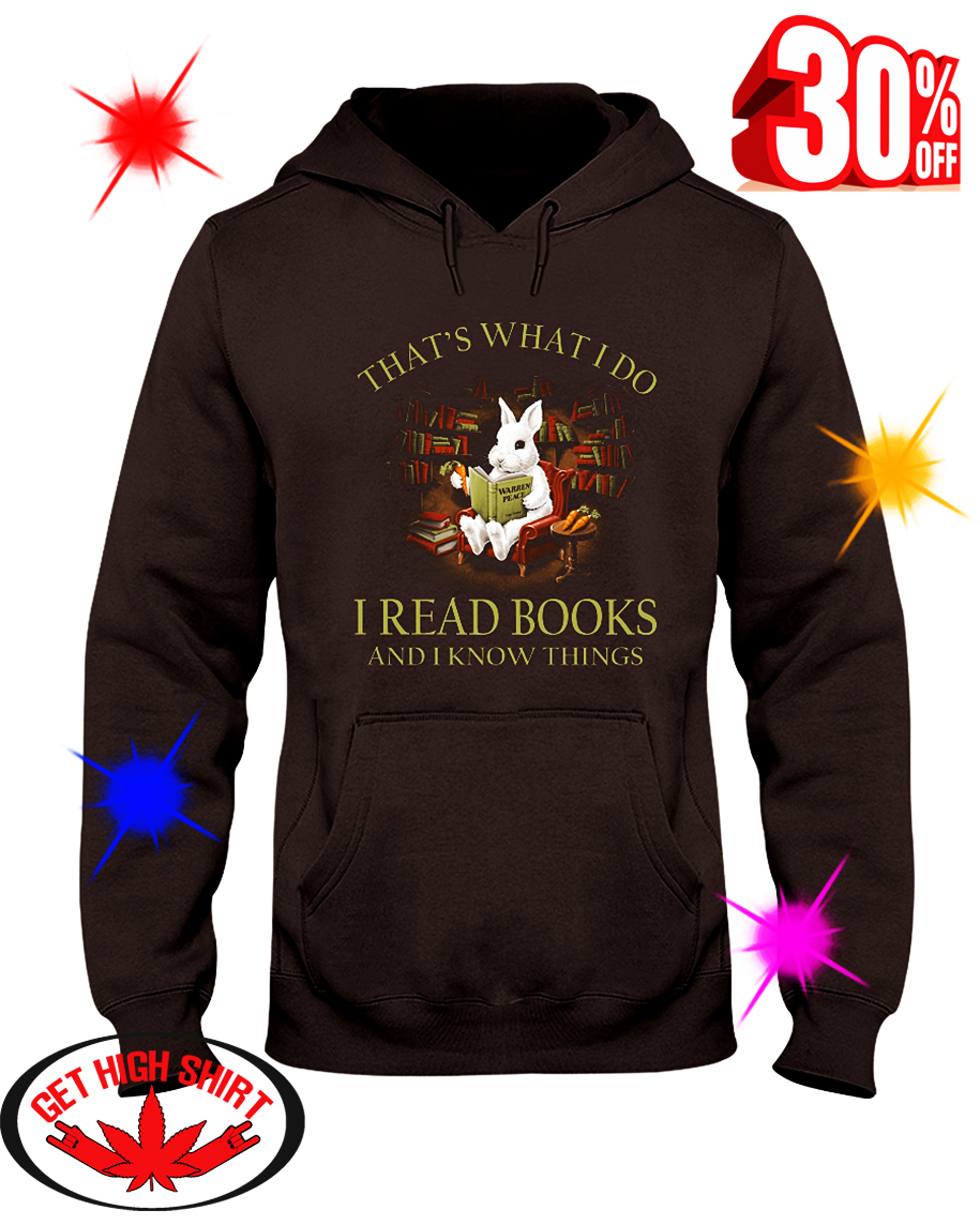 Rabbit That What I Do I Read Book And I Know Things hooded sweatshirt
