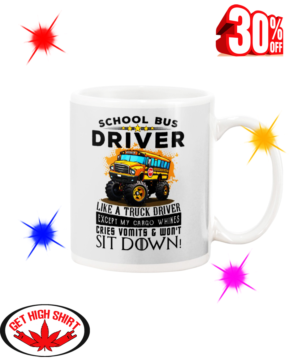 School Bus Driver Like A Truck Driver Except My Cargo Whines Cries Vomits And Won't Sit Down Ash mug