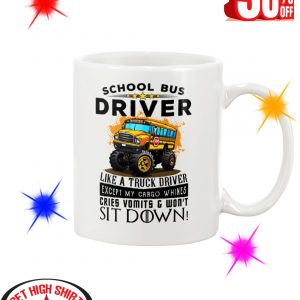 School Bus Driver Like A Truck Driver Except My Cargo Whines Cries Vomits And Won't Sit Down mug