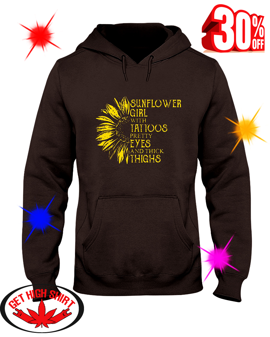 Sunflower Girl With Tattoos Pretty Eyes And Thick Thighs hooded sweatshirt