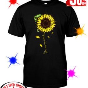 Sunflower You Are My Sunshine shirt