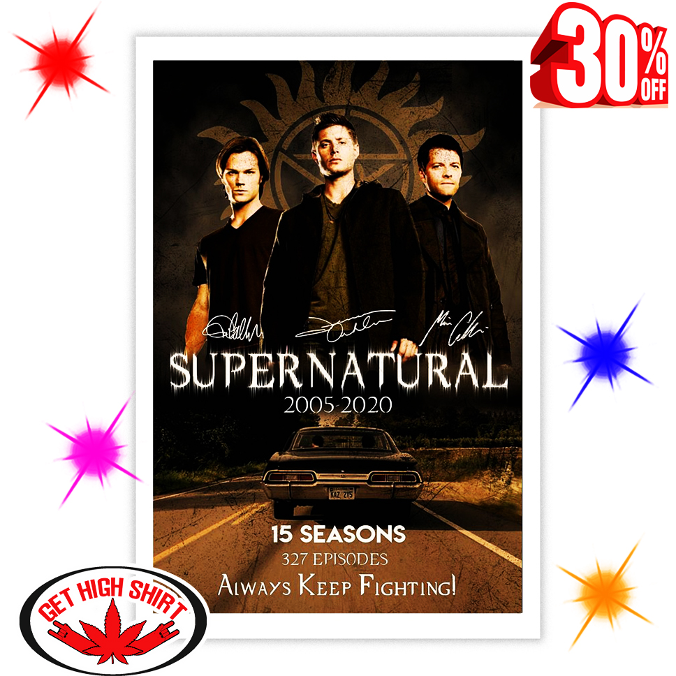 Supernatural 2005 2020 15 Seasons 327 Episodes Always Keep Fighting Signature 16x24 Poster
