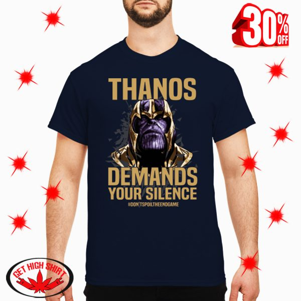 Thanos Demands Your Silence Don't Spoil The Endgame shirt