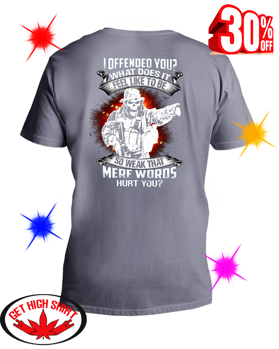 Veteran I Offended You What Does It Feel Like to Be So Weak that Mere Words Hurt You v-neck