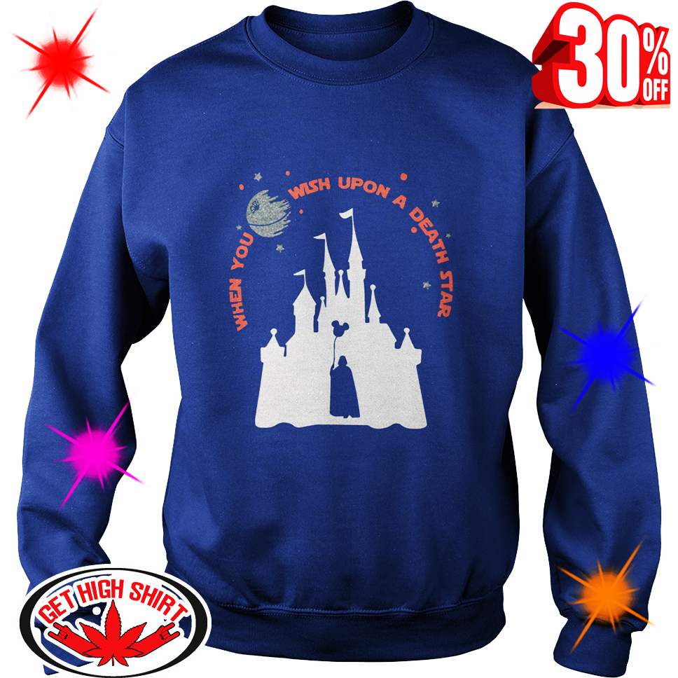 When You Wish Upon A Death Star sweatshirt