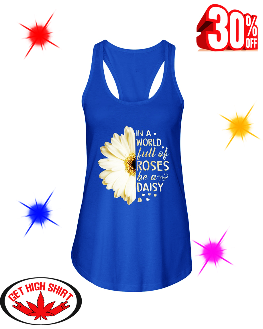 White Daisy Flower In A World Full Of Roses Be A Daisy flowy tank
