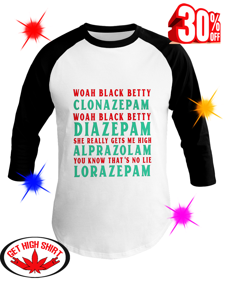 Woah Black Betty Clonazepam Woah Black Betty Diazepam Alprazolam Lorazepam baseball tee