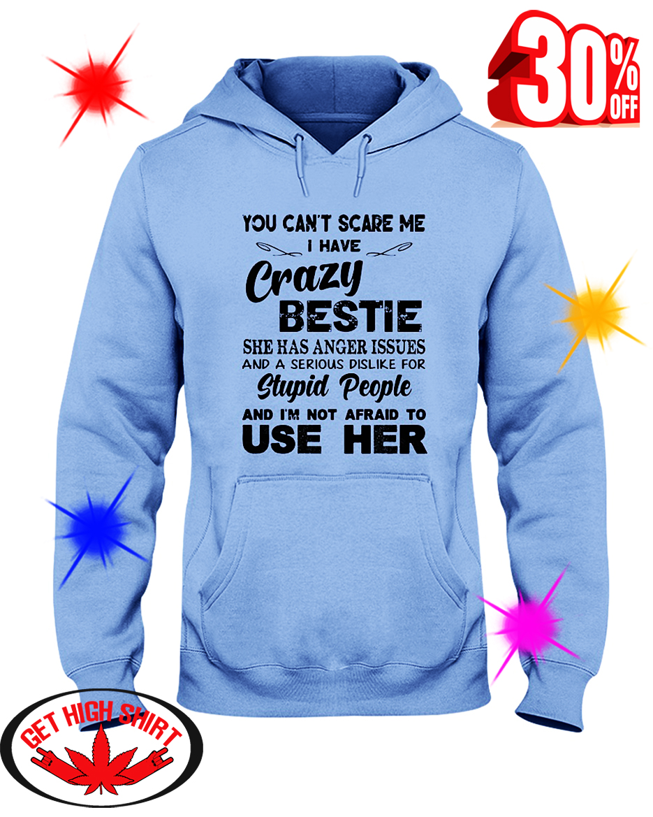You Can't Scare Me I Have Crazy Bestie She Has Anger Issues hooded sweatshirt