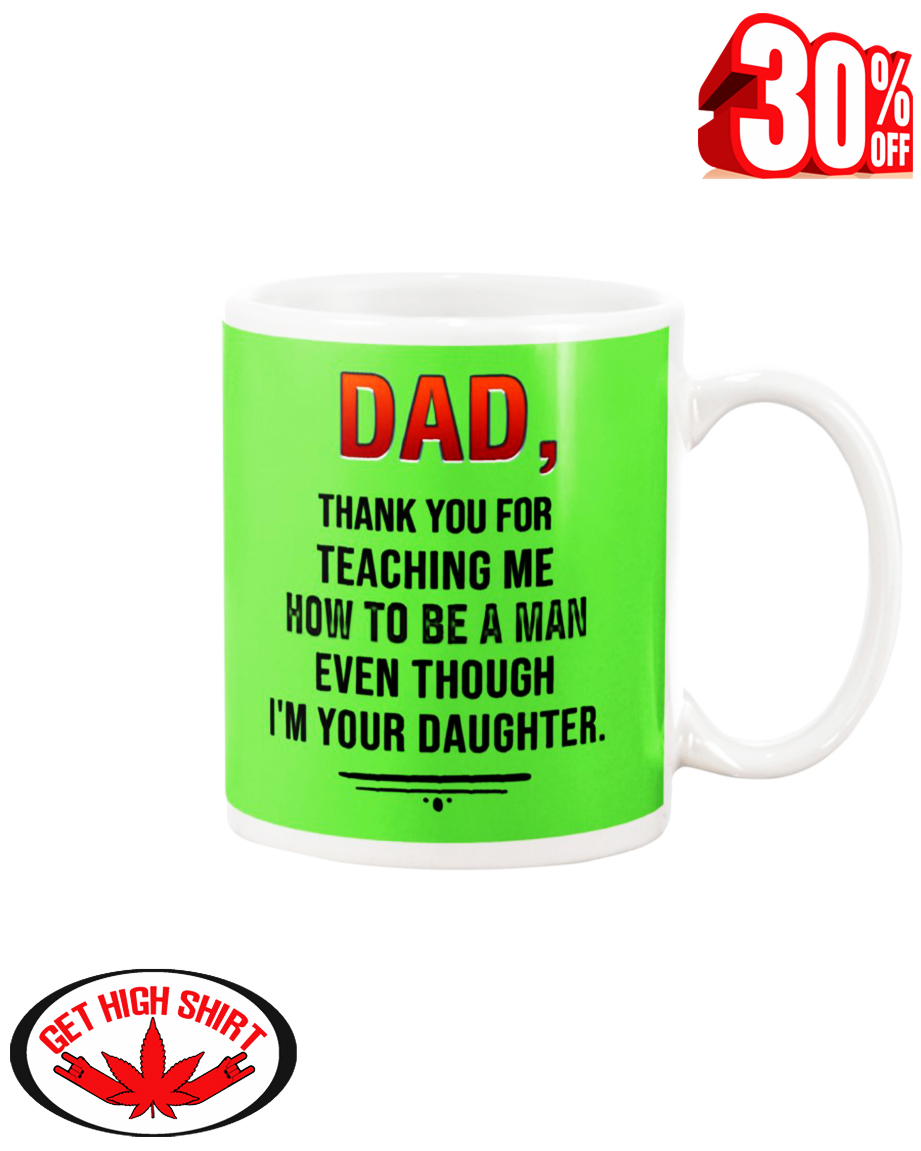 Dad thank you for teaching me how to be a man even though I'm your daughter mug - kiwi
