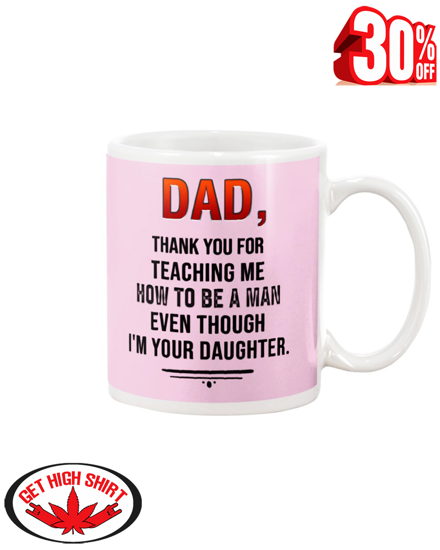 Dad thank you for teaching me how to be a man even though I'm your daughter mug - pink classic
