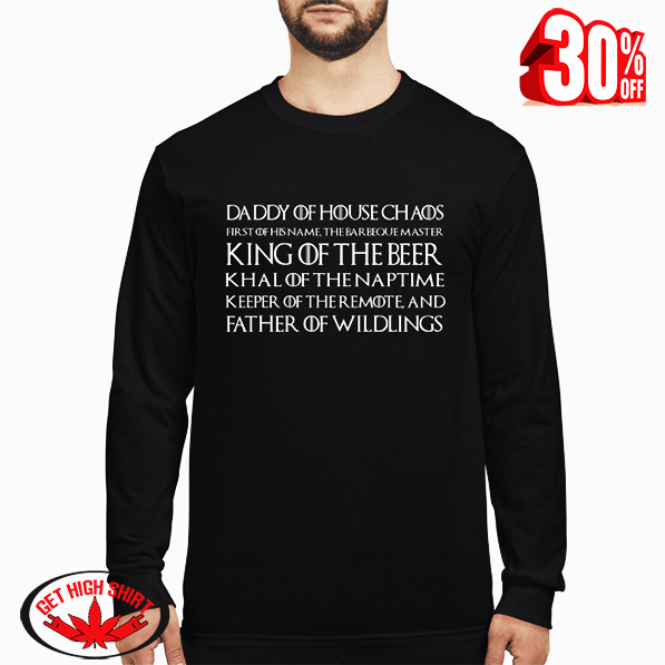 Daddy of house chaos first of his name the barbeque master king of the beer long sleeved t-shirt