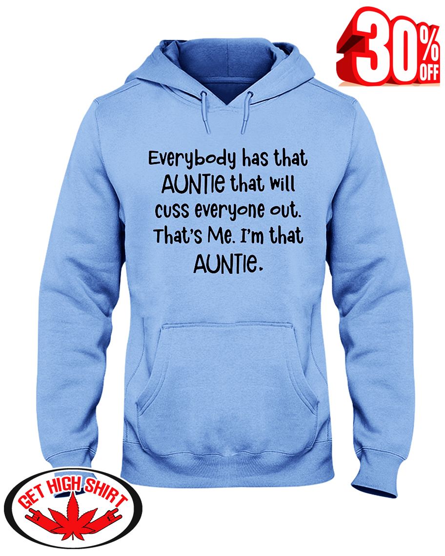 Everybody has that auntie that will cuss everyone out that's me I'm that auntie hooded sweatshirt