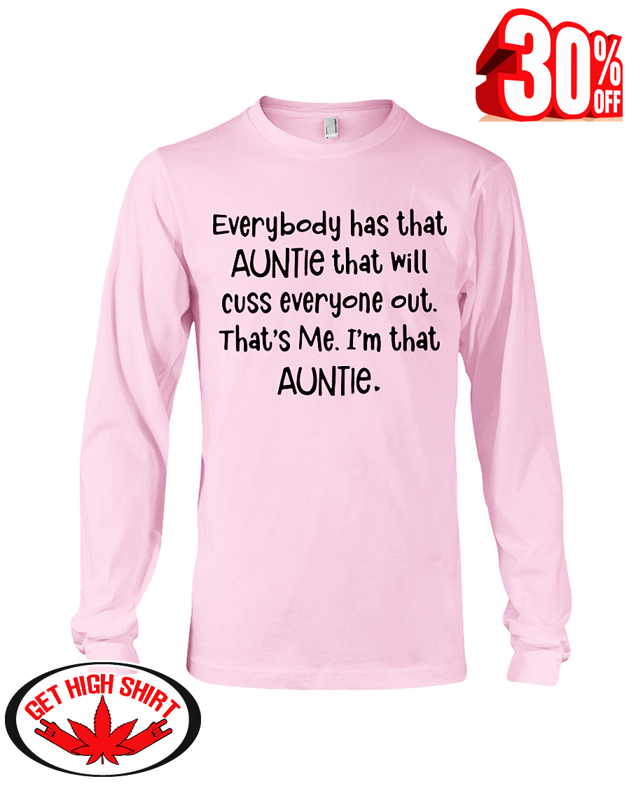 Everybody has that auntie that will cuss everyone out that's me I'm that auntie long sleeve tee
