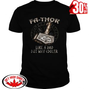 Fa-thor like a dad but way cooler shirt