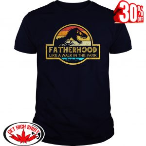 Fatherhood Like A Walk In The Park shirt
