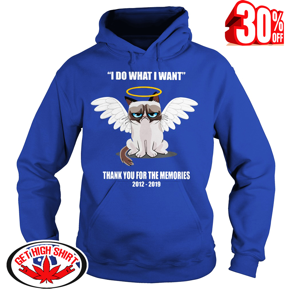 Grumpy Cat I Do What I Want Thank You For The Memories 2012-2019 hoodie