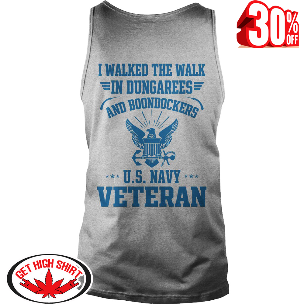 I Walked The Walk In Dungarees And Boondockers U.S Navy Veteran tank top