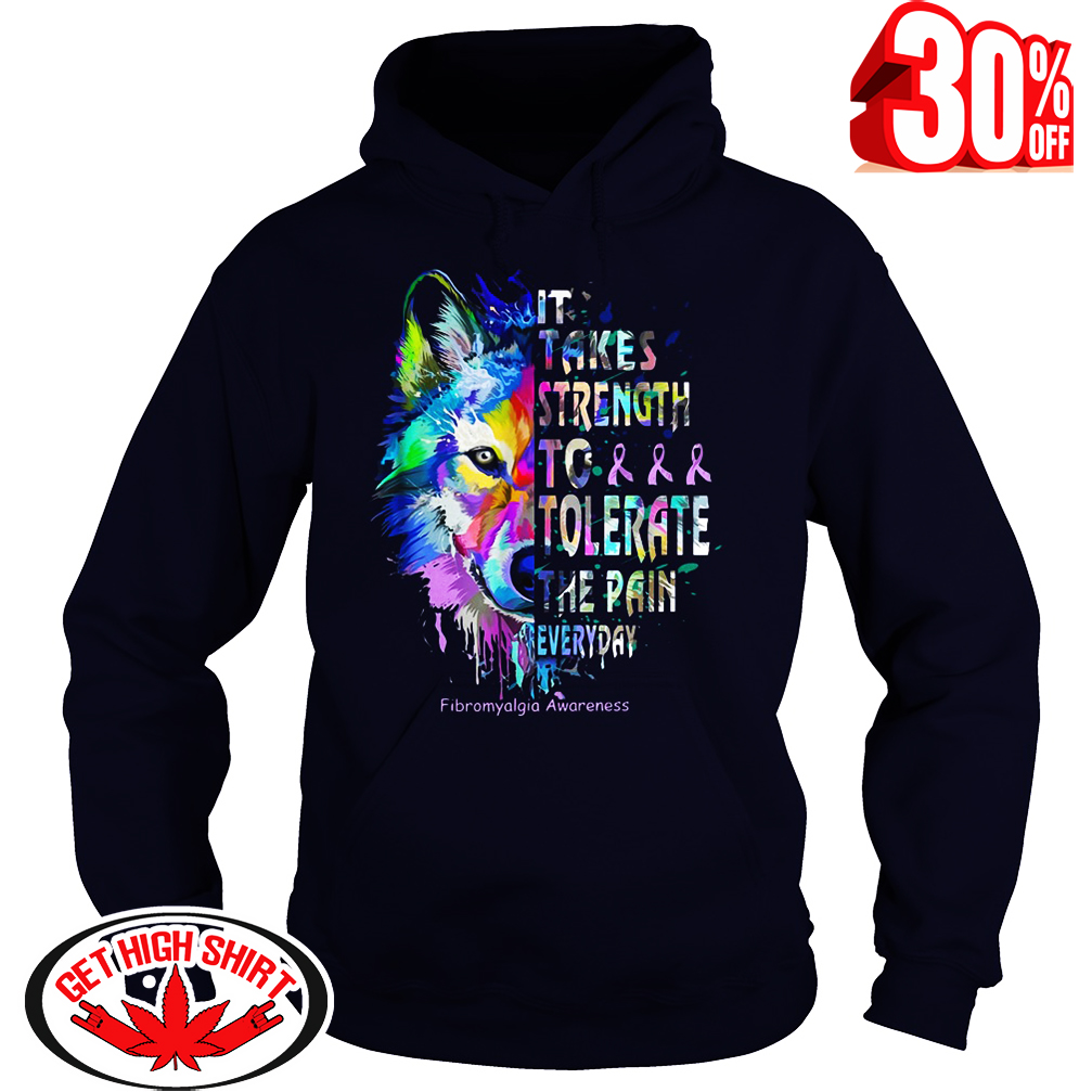 It takes strength to tolerate the pain everyday Fibromyalgia Awareness Wolf hoodie