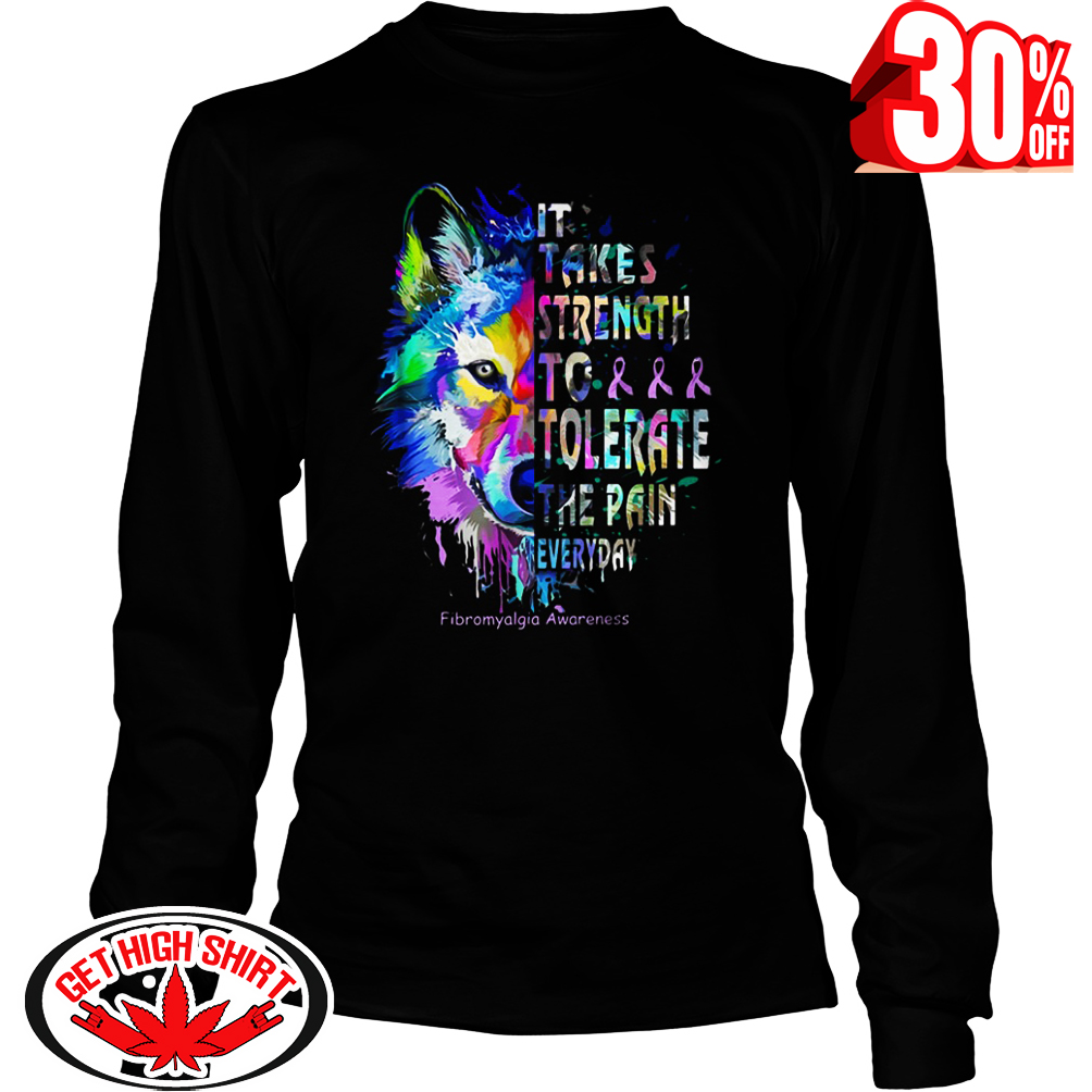 It takes strength to tolerate the pain everyday Fibromyalgia Awareness Wolf long sleeve tee