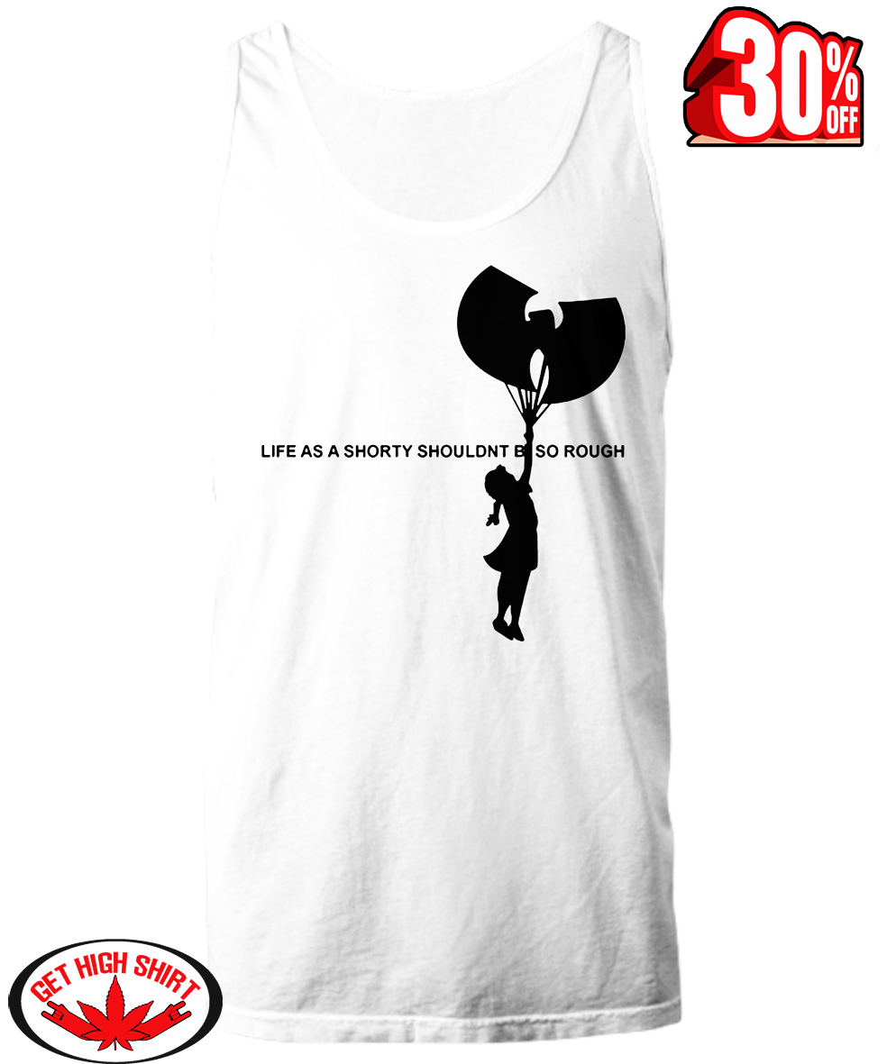 Life As A Shorty Shouldn't Be So Rough Wu-Tang Clan tank top