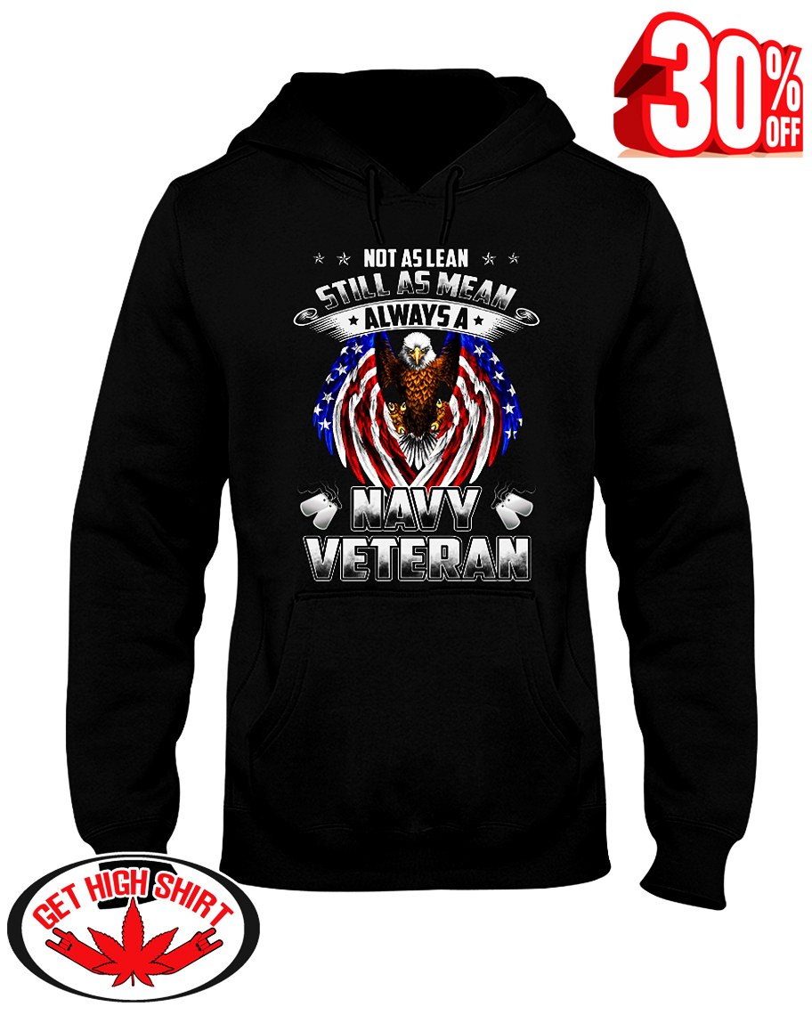 Not as lean still as mean always a Navy Veteran hooded sweatshirt