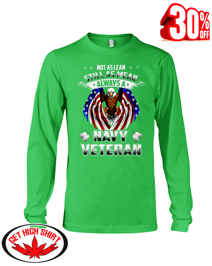 Not as lean still as mean always a Navy Veteran long sleeve tee