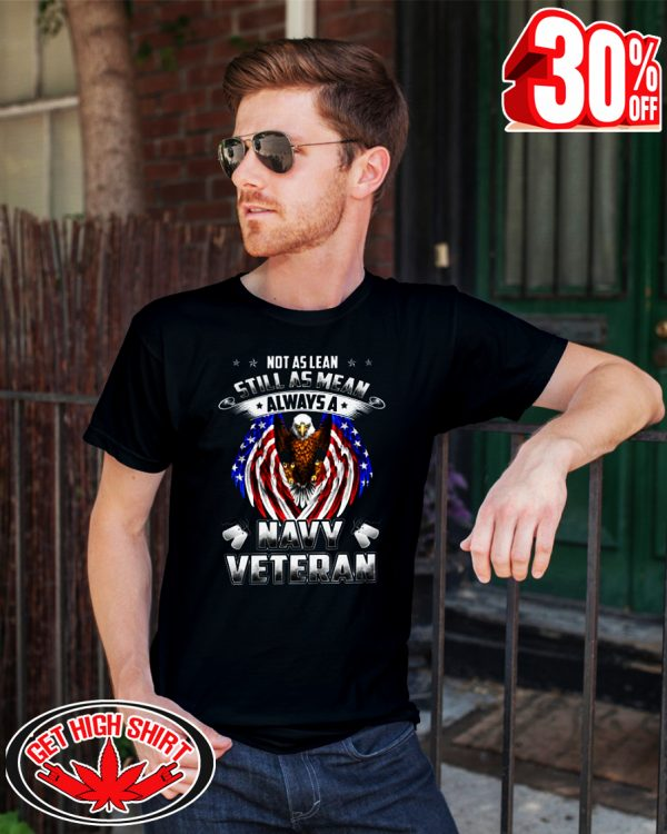 Not as lean still as mean always a Navy Veteran shirt