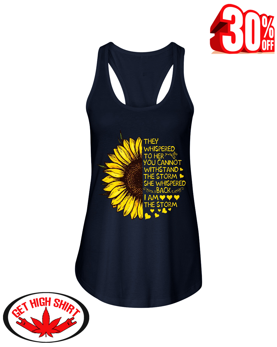 Sunflower they whispered to her you cannot withstand the storm i am the storm flowy tank