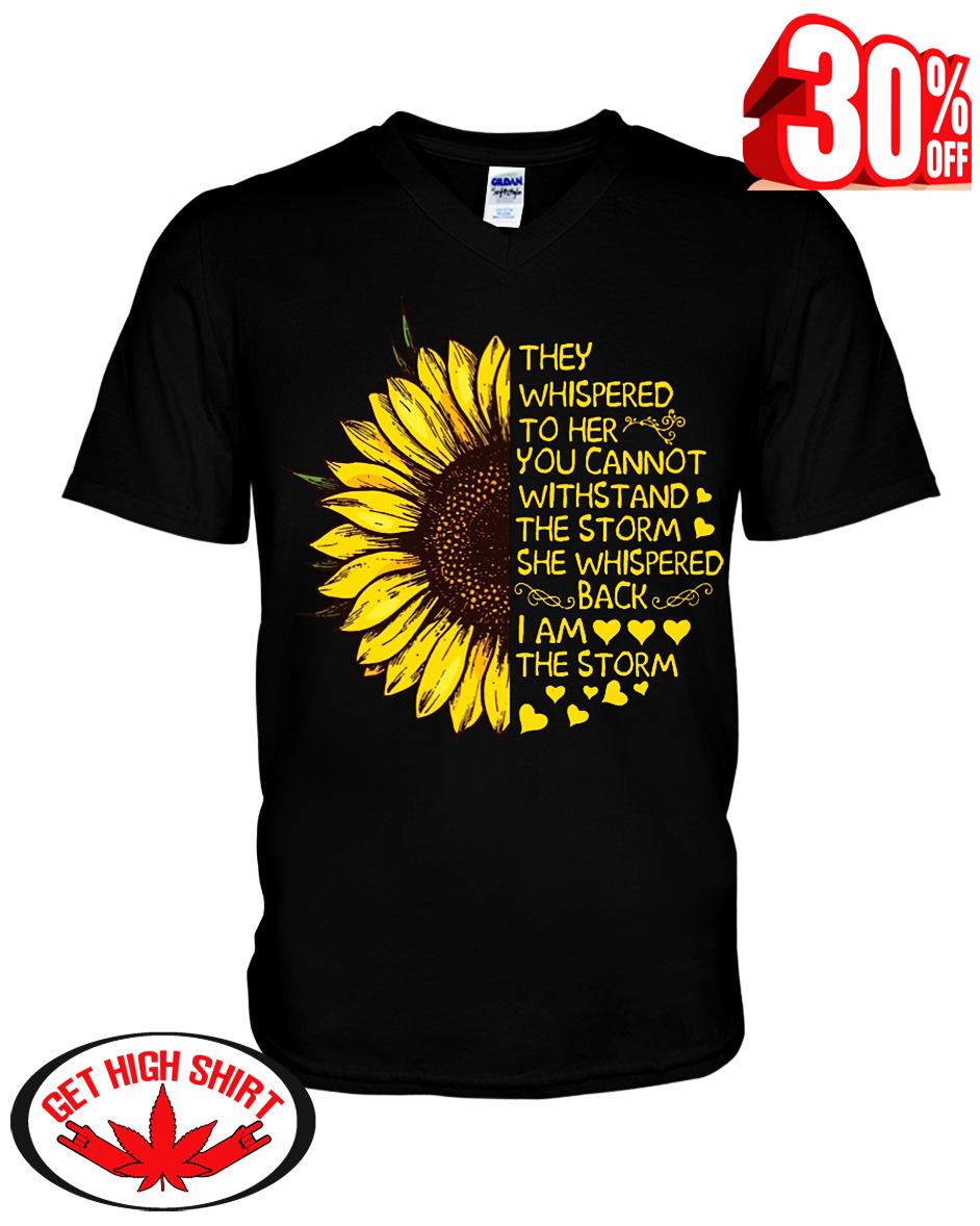 Sunflower they whispered to her you cannot withstand the storm i am the storm v-neck t-shirt