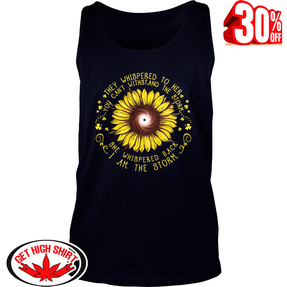 Sunflower they whispered to her you can't withstand the storm tank top