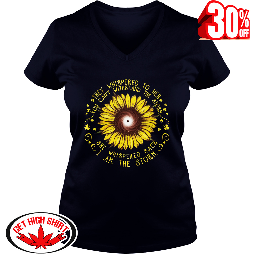 Sunflower they whispered to her you can't withstand the storm v-neck
