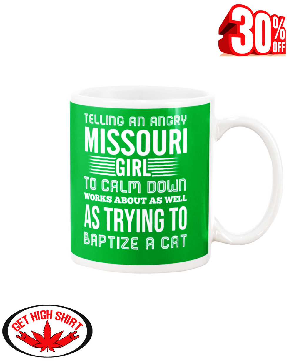 Telling an angry Missouri girl to calm down works about as well as trying to baptize a cat mug - kelly