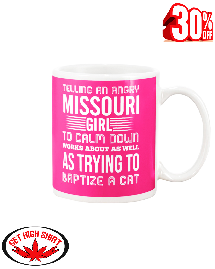 Telling an angry Missouri girl to calm down works about as well as trying to baptize a cat mug - pink cyber