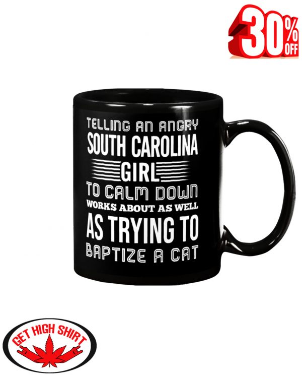 Telling an angry South Carolina girl to calm down works about as well as trying to baptize a cat mug - black