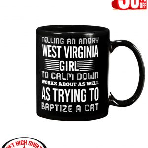 Telling an angry West Virginia girl to calm down works about as well as trying to baptize a cat mug - black
