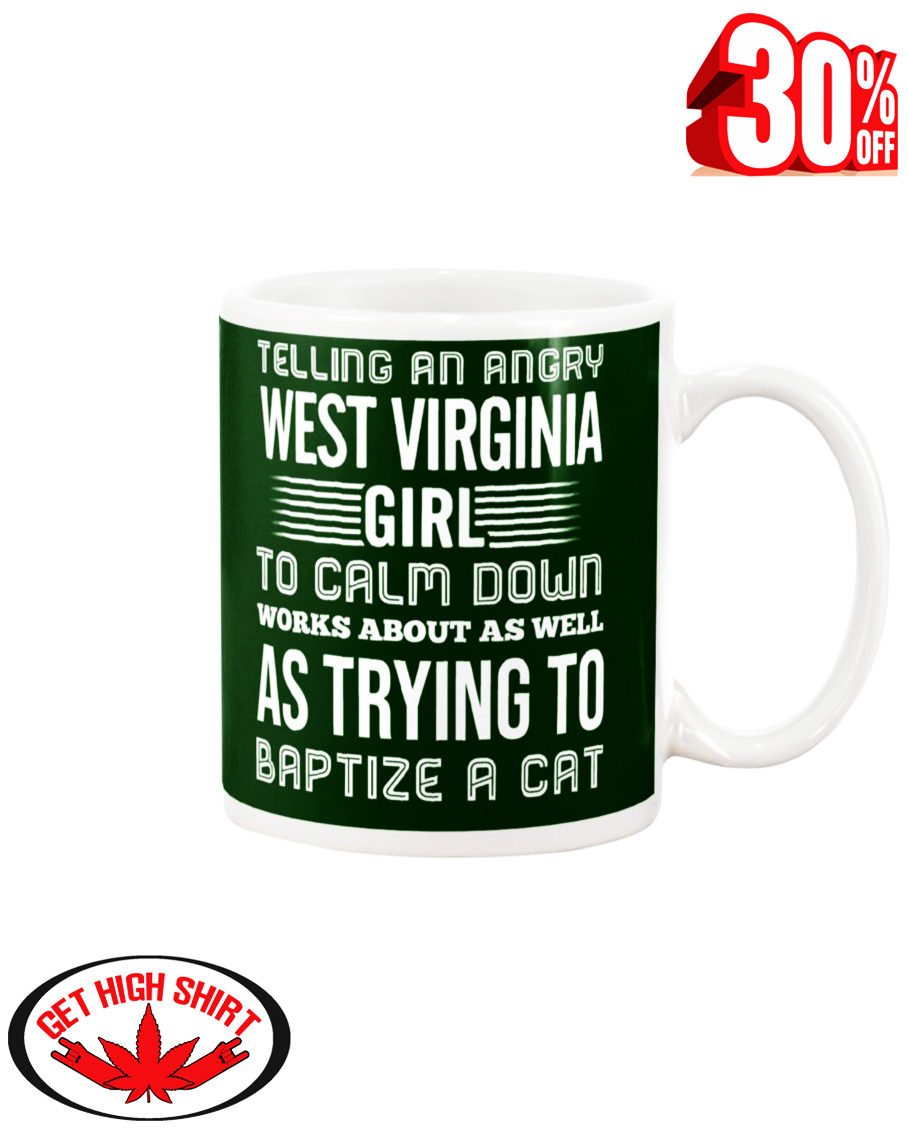 Telling an angry West Virginia girl to calm down works about as well as trying to baptize a cat mug - forest green