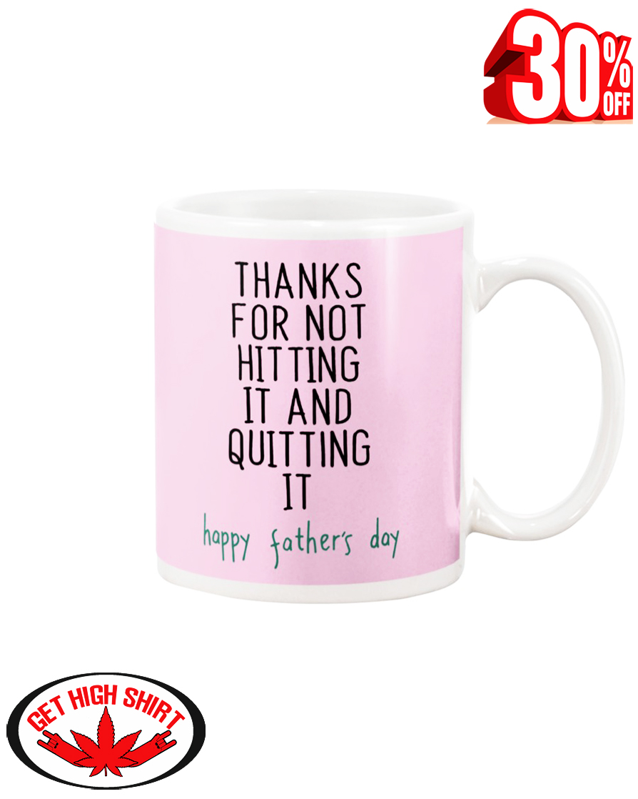 Thanks for not hitting it and quitting it happy father's day mug