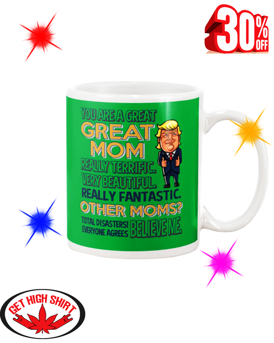 Trump You Are A Great Great Mom mug - kelly