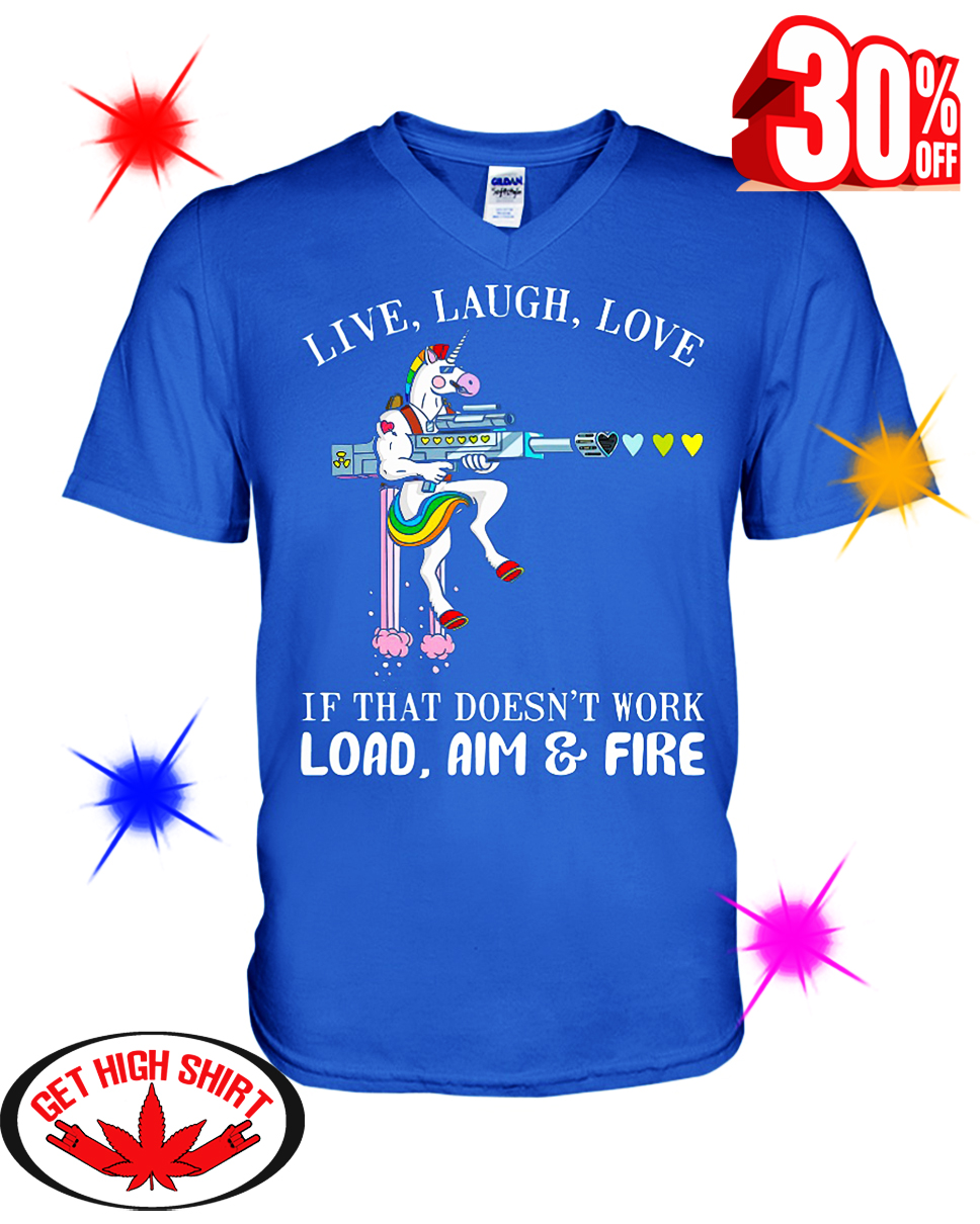 Unicorn Live laugh love if that doesn't work load aim and fire shirt
