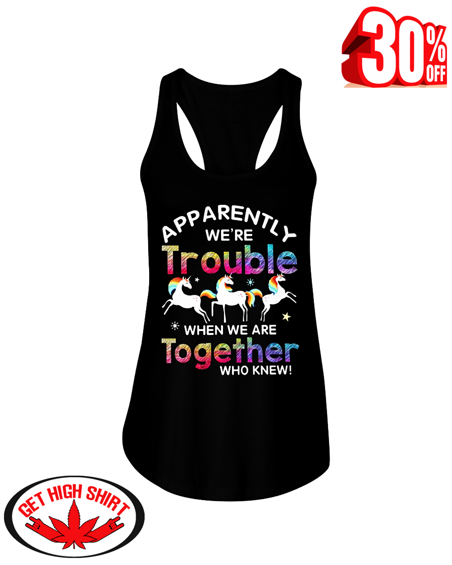 Unicorn apparently we're trouble when we are together who knew flowy tank