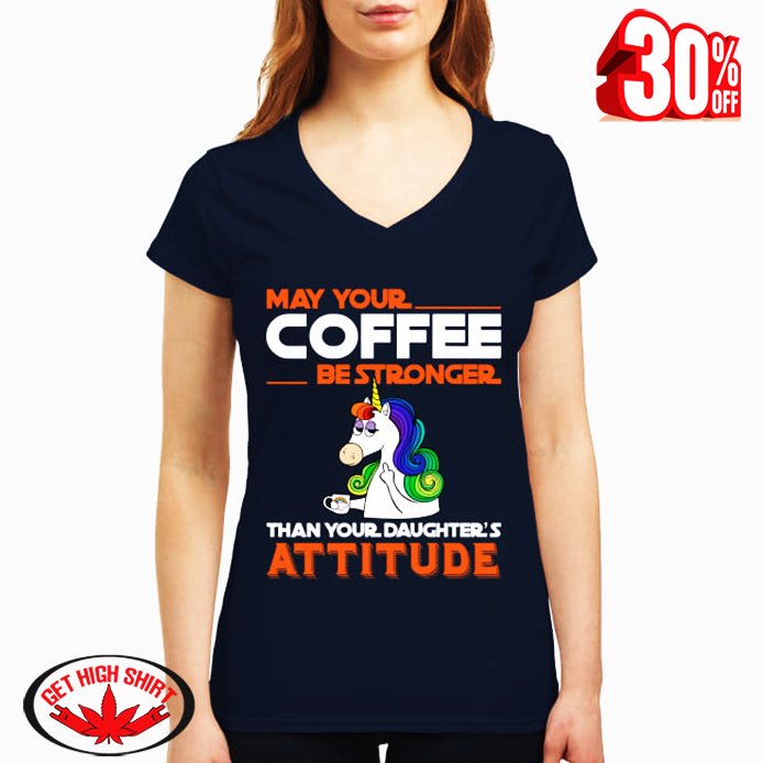 Unicorn may your coffee be strongger than your daghter's attitude v-neck t-shirt