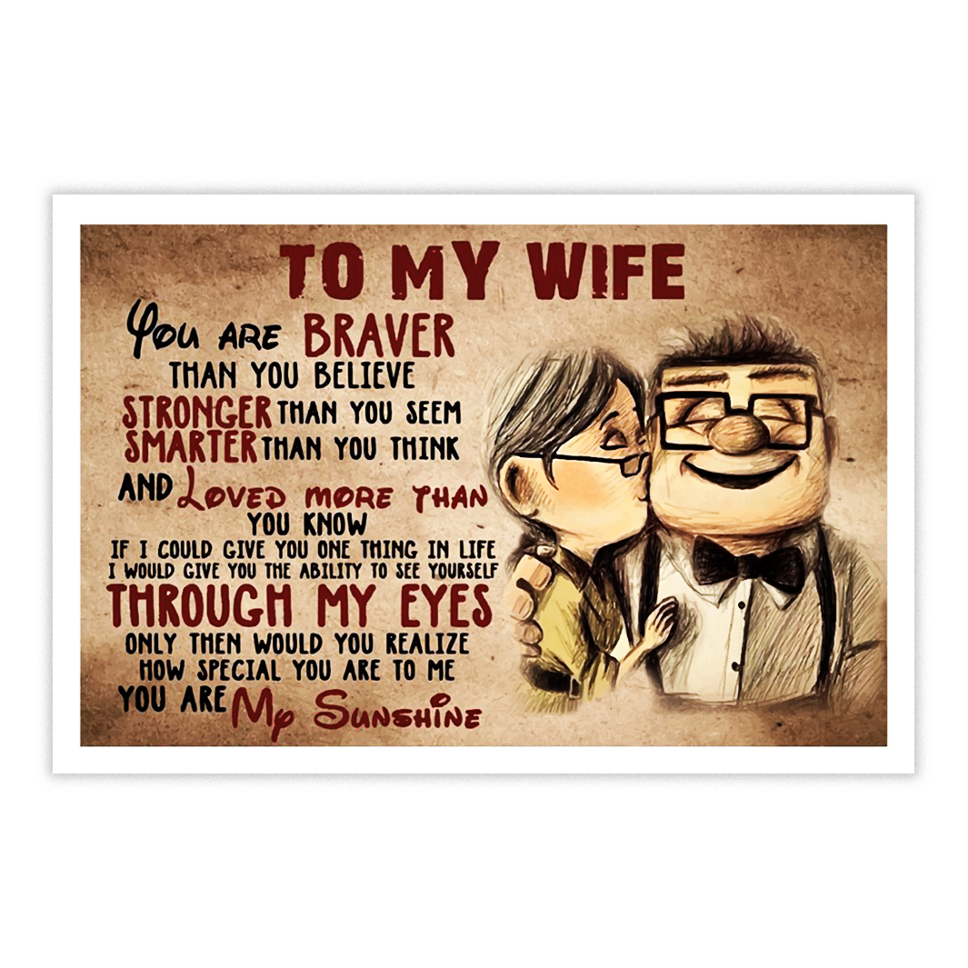 Up to my wife you are braver poster 24x16