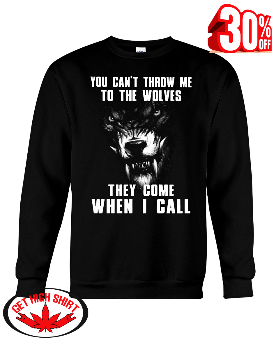 You can't throw me to the Wolves they come when I call hooded sweatshirt